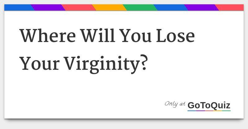 Scarlet reccomend When will i lose my virginity quiz